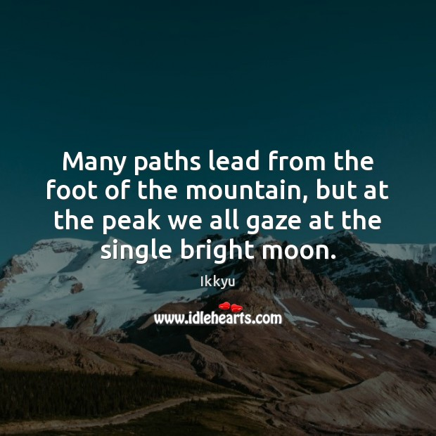 Many paths lead from the foot of the mountain, but at the Image