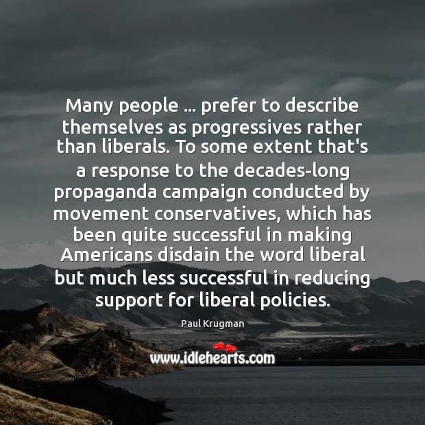 Many people … prefer to describe themselves as progressives rather than liberals. To Image