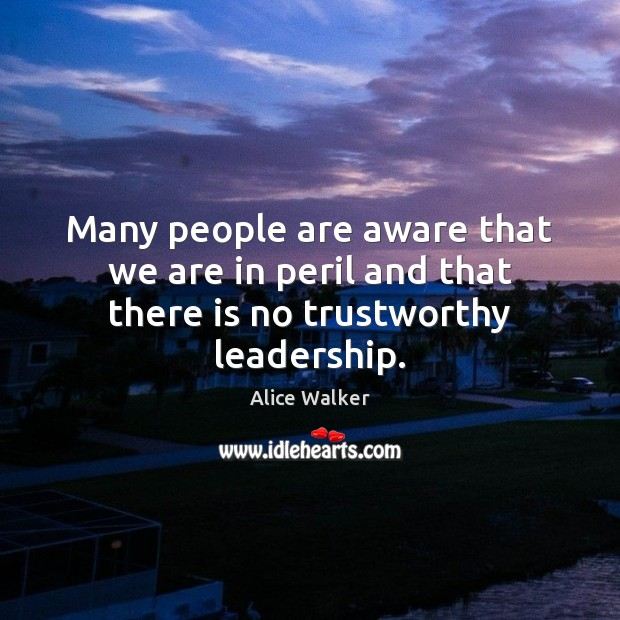 Image, Many people are aware that we are in peril and that there is no trustworthy leadership.