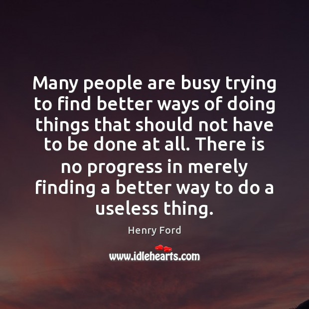 Many people are busy trying to find better ways of doing things Image