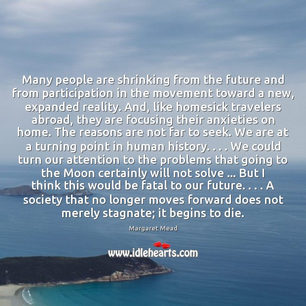 Many people are shrinking from the future and from participation in the Image