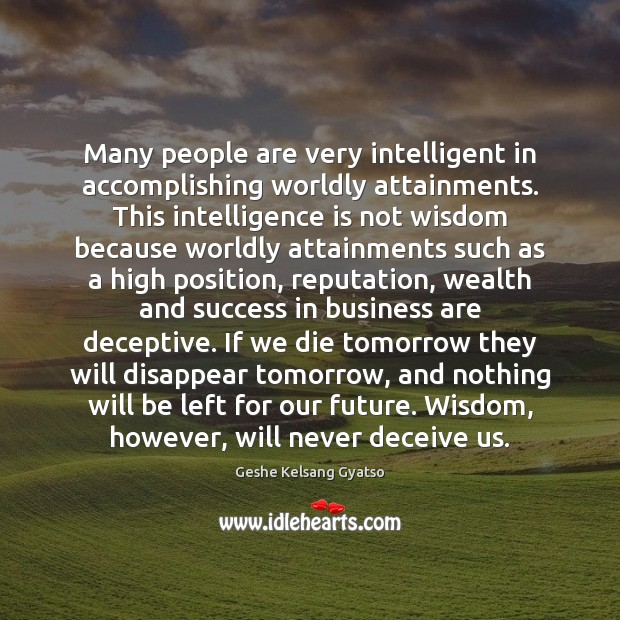 Many people are very intelligent in accomplishing worldly attainments. This intelligence is Image