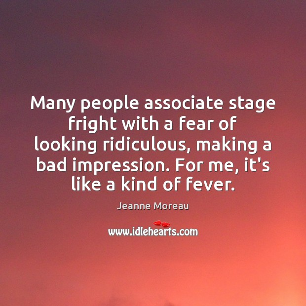 Many people associate stage fright with a fear of looking ridiculous, making Image