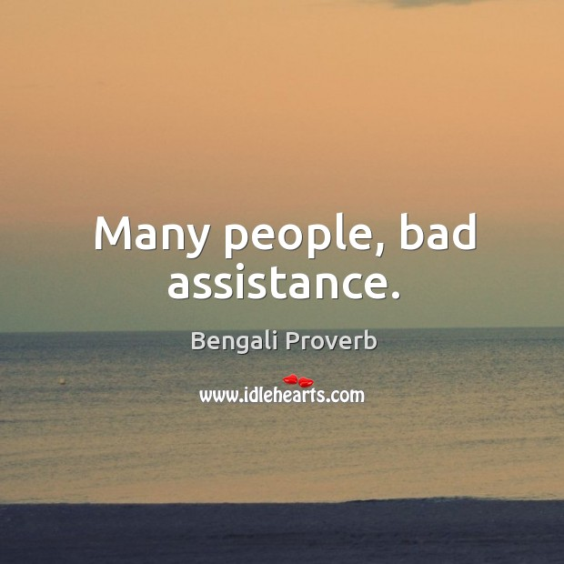 Many people, bad assistance. Bengali Proverbs Image