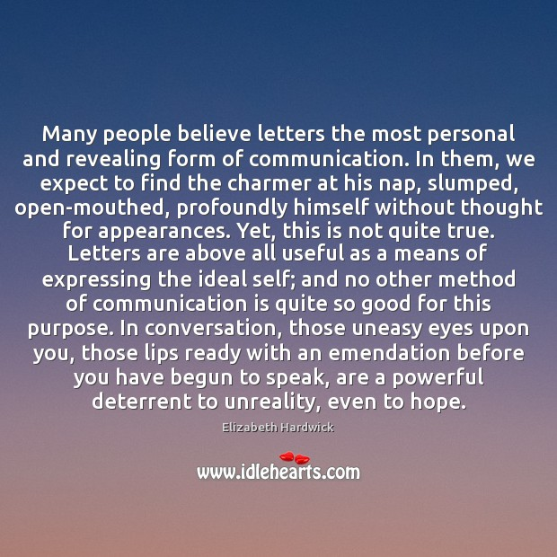 Many people believe letters the most personal and revealing form of communication. Hope Quotes Image