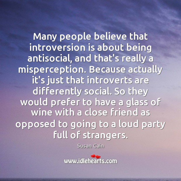 Many people believe that introversion is about being antisocial, and that's really Image