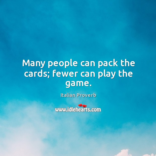 Many people can pack the cards; fewer can play the game. Image