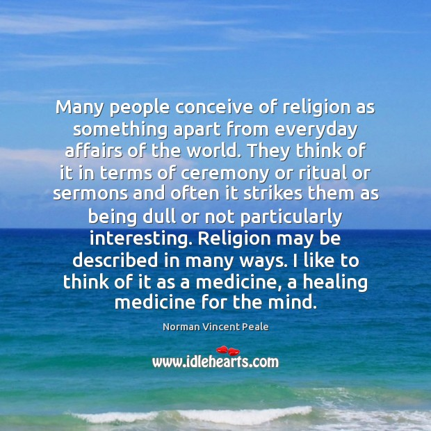 Many people conceive of religion as something apart from everyday affairs of Image