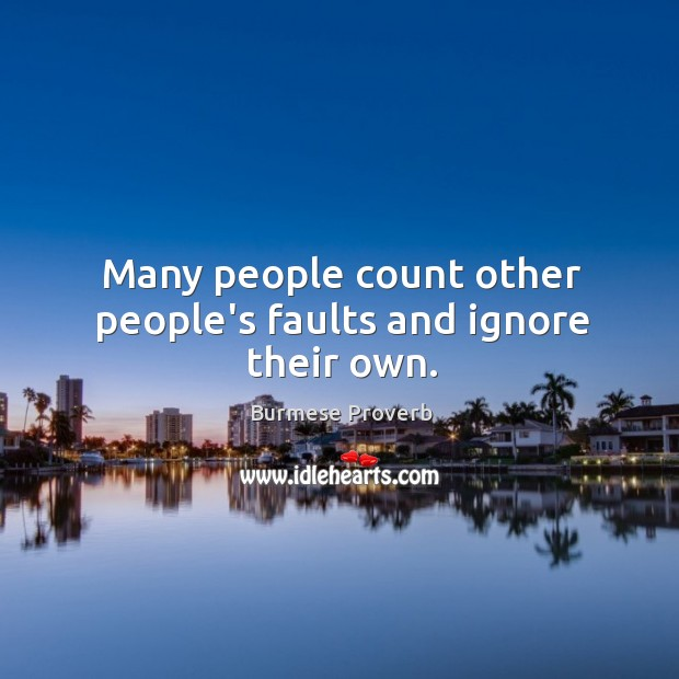 Many people count other people's faults and ignore their own. Burmese Proverbs Image