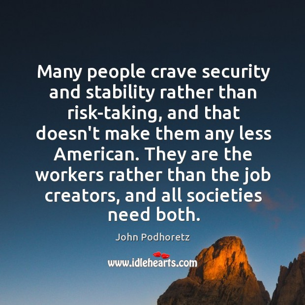 Many people crave security and stability rather than risk-taking, and that doesn't Image