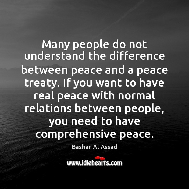 Many people do not understand the difference between peace and a peace Bashar Al Assad Picture Quote