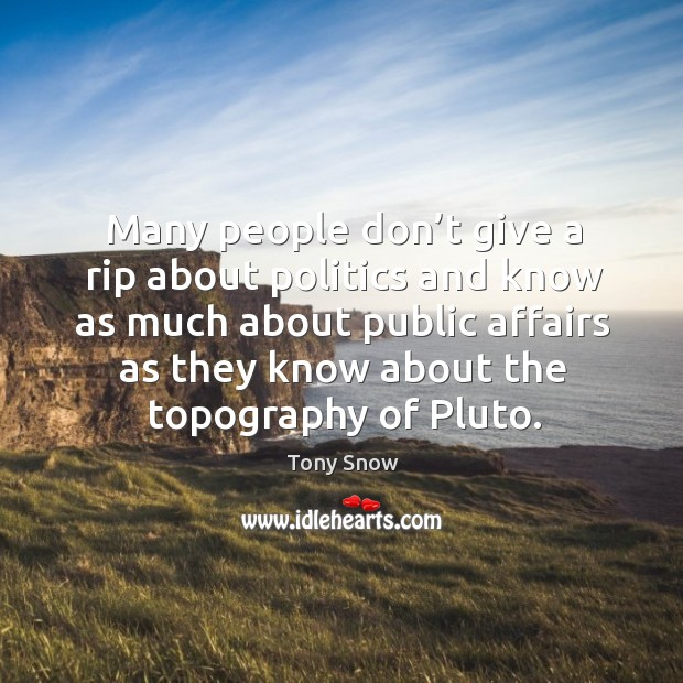 Many people don't give a rip about politics and know as much about public affairs as they know about the topography of pluto. Image