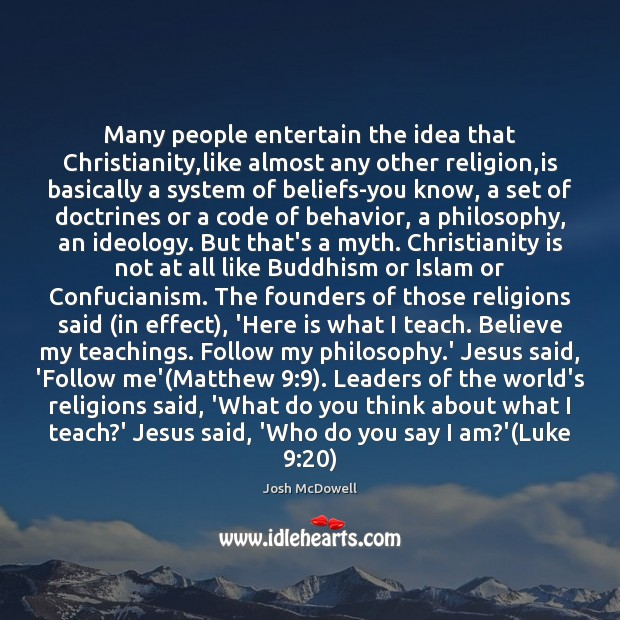 Many people entertain the idea that Christianity,like almost any other religion, Behavior Quotes Image