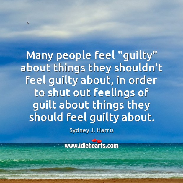 """Many people feel """"guilty"""" about things they shouldn't feel guilty about, in Image"""