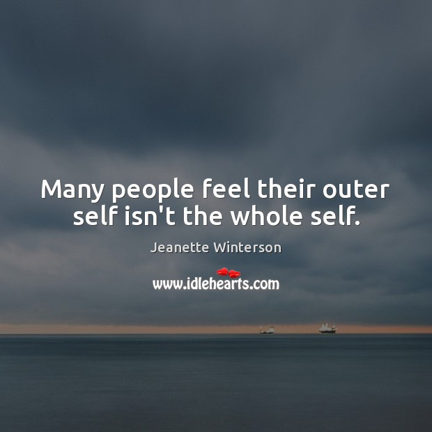 Many people feel their outer self isn't the whole self. Image