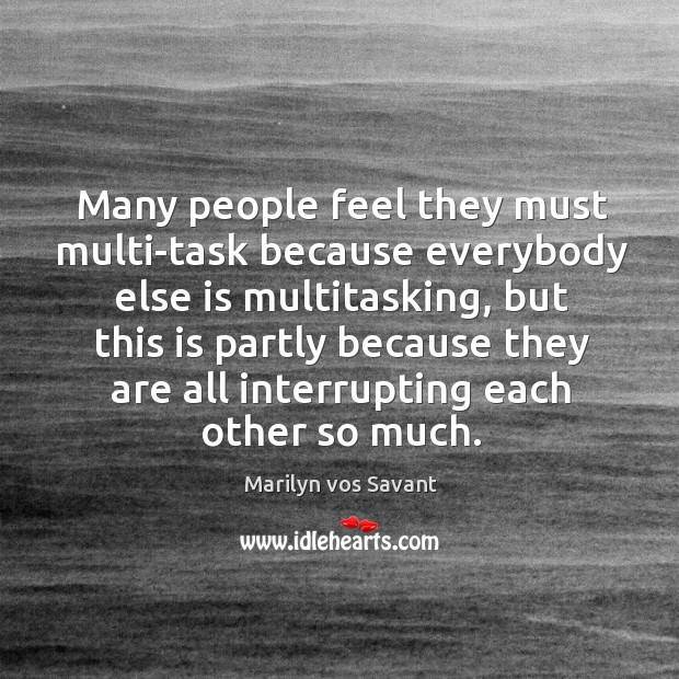 Image, Many people feel they must multi-task because everybody else is multitasking