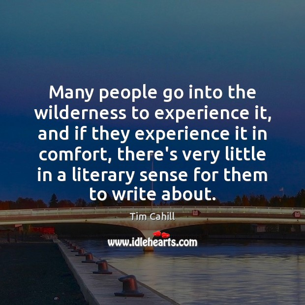 Many people go into the wilderness to experience it, and if they Image