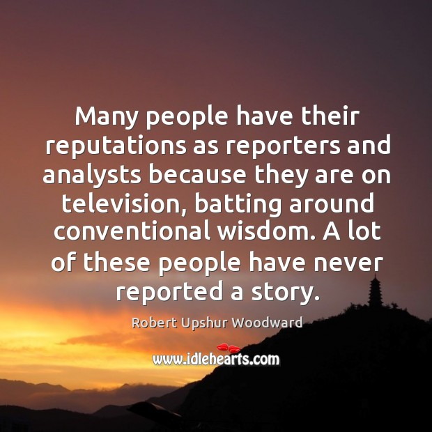 Many people have their reputations as reporters and analysts because they are on television Image