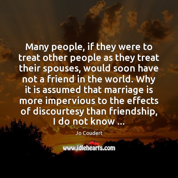Many people, if they were to treat other people as they treat Jo Coudert Picture Quote