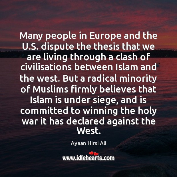 Many people in Europe and the U.S. dispute the thesis that Ayaan Hirsi Ali Picture Quote