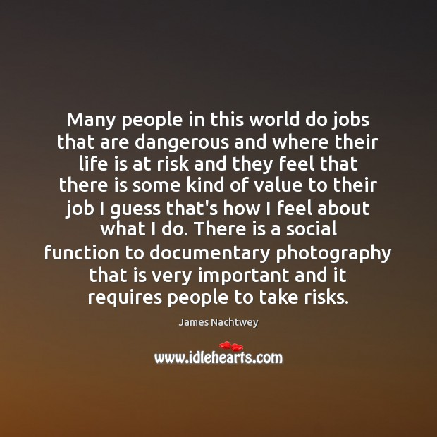 Many people in this world do jobs that are dangerous and where Image