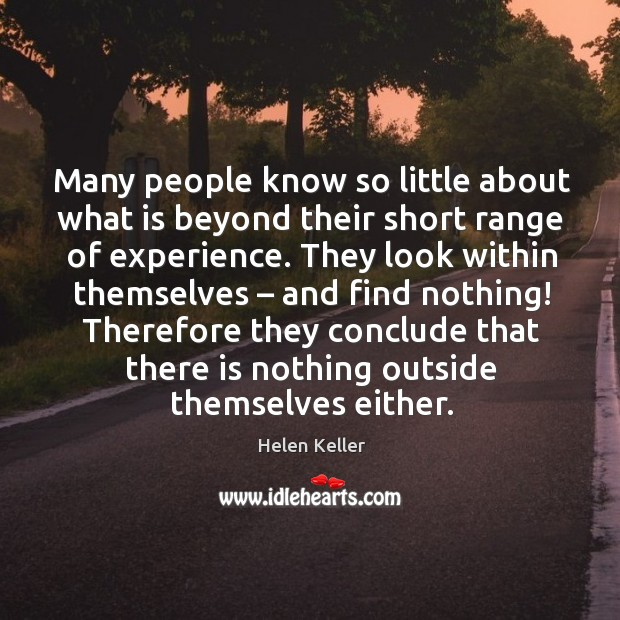 Many people know so little about what is beyond their short range of experience. Image