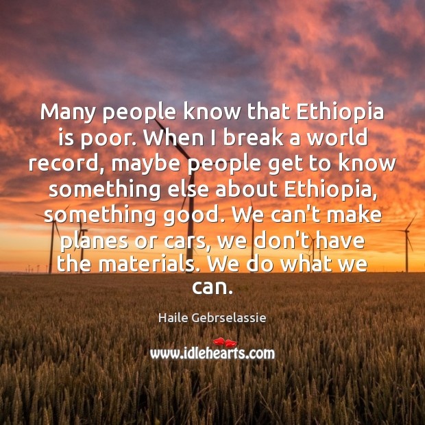Image, Many people know that Ethiopia is poor. When I break a world
