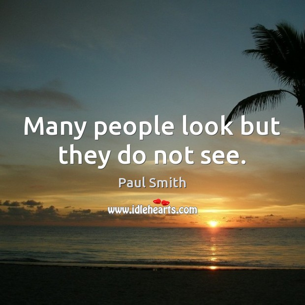 Many people look but they do not see. Image