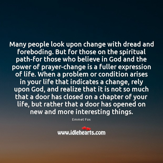 Many people look upon change with dread and foreboding. But for those Emmet Fox Picture Quote