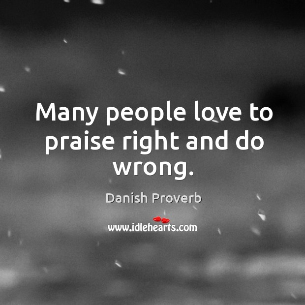 Many people love to praise right and do wrong. Image