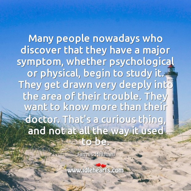 Many people nowadays who discover that they have a major symptom, whether James Hillman Picture Quote