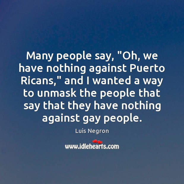 """Many people say, """"Oh, we have nothing against Puerto Ricans,"""" and I Image"""