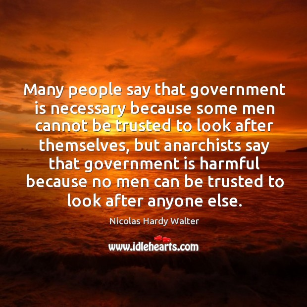 Many people say that government is necessary because some men cannot be trusted to look after themselves Image