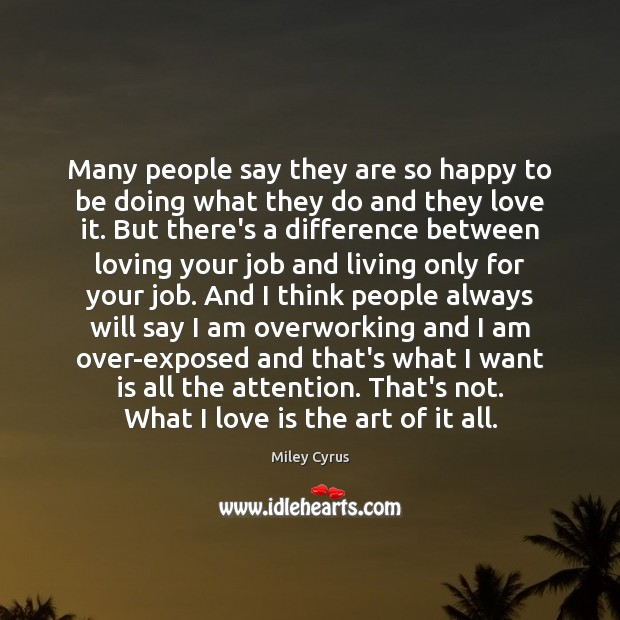 Image, Many people say they are so happy to be doing what they