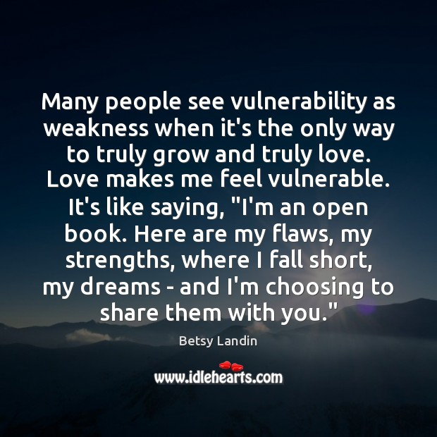 Many people see vulnerability as weakness when it's the only way to Image