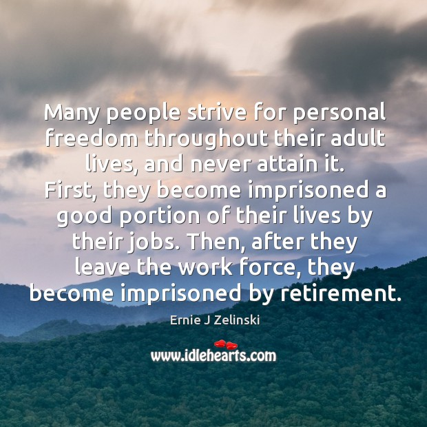 Many people strive for personal freedom throughout their adult lives, and never Image