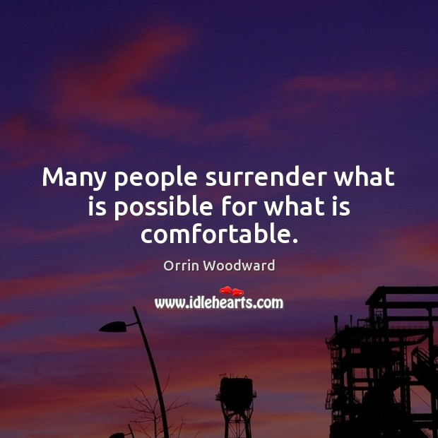 Many people surrender what is possible for what is comfortable. Image