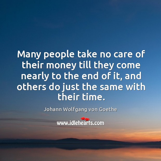 Many people take no care of their money till they come nearly to the end of it, and Image
