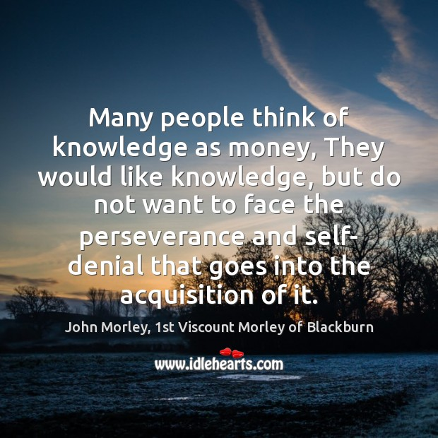 Image, Many people think of knowledge as money, They would like knowledge, but