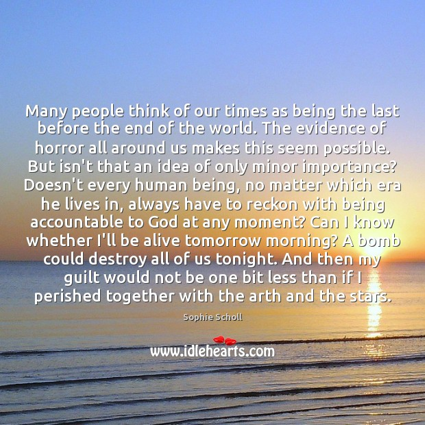 Many people think of our times as being the last before the Guilt Quotes Image