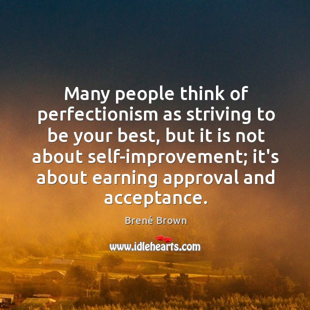 Image, Many people think of perfectionism as striving to be your best, but