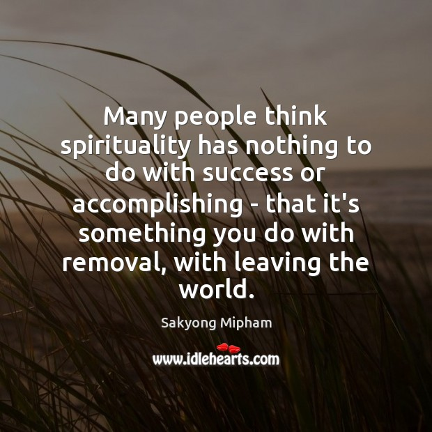 Many people think spirituality has nothing to do with success or accomplishing Image