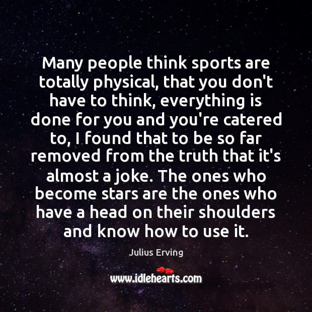 Many people think sports are totally physical, that you don't have to Image