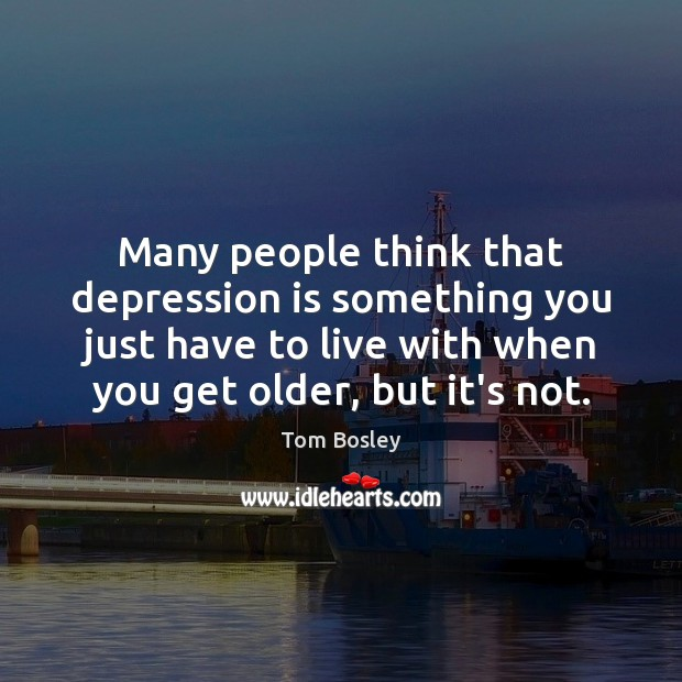 Many people think that depression is something you just have to live Depression Quotes Image