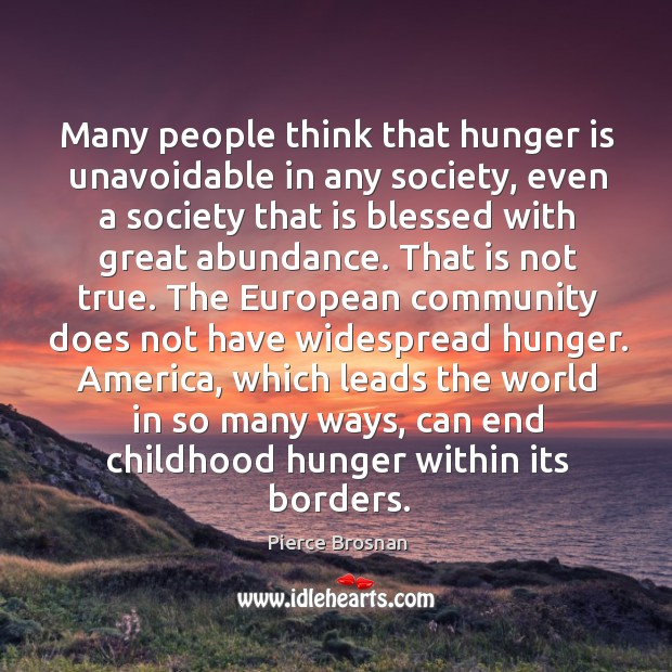 Many people think that hunger is unavoidable in any society, even a Hunger Quotes Image