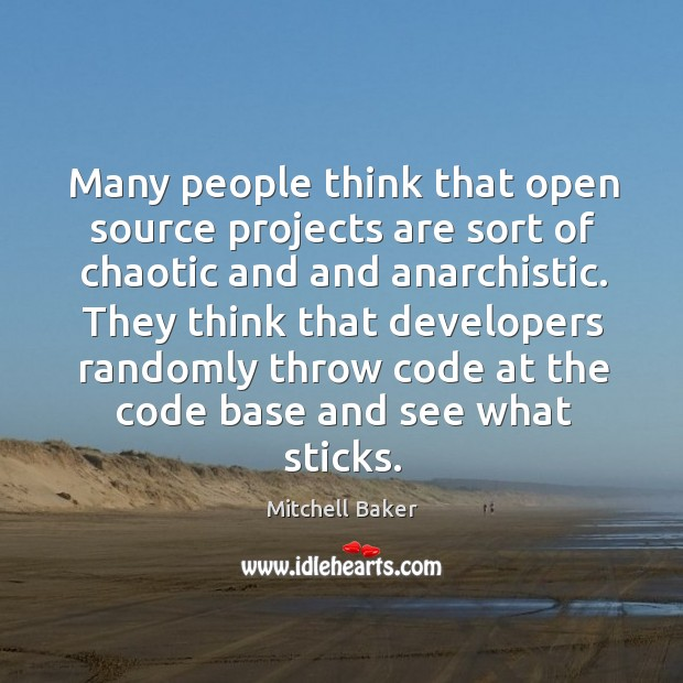 Many people think that open source projects are sort of chaotic and and anarchistic. Mitchell Baker Picture Quote