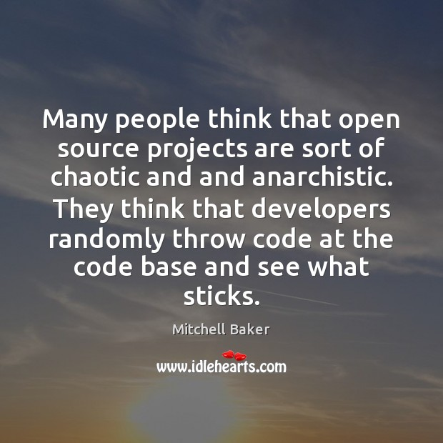 Many people think that open source projects are sort of chaotic and Mitchell Baker Picture Quote
