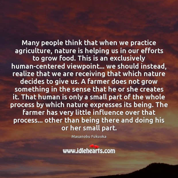 Many people think that when we practice agriculture, nature is helping us Image
