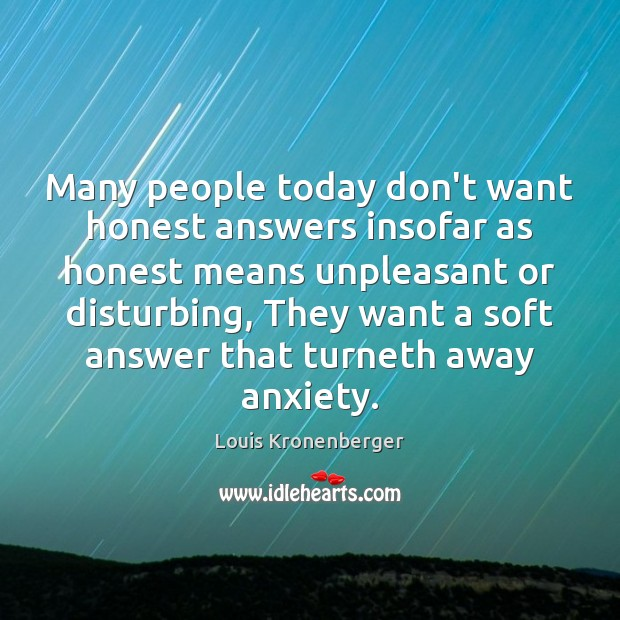 Many people today don't want honest answers insofar as honest means unpleasant Louis Kronenberger Picture Quote