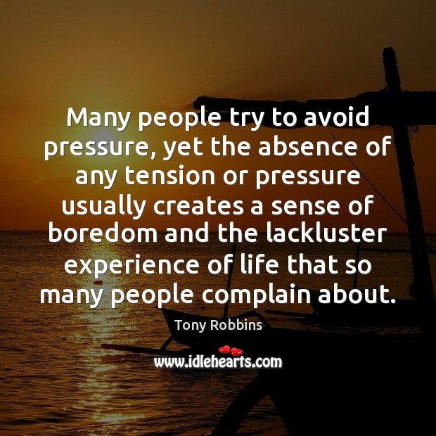 Image, Many people try to avoid pressure, yet the absence of any tension